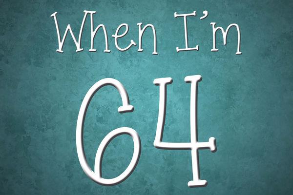 When I'm 64!